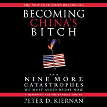 Becoming China's Bitch: And Nine More Catastrophes We Must Avoid Right Now (       UNABRIDGED) by Peter D. Kiernan Narrated by L. J. Ganser
