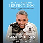 How to Raise the Perfect Dog: Through Puppyhood and Beyond | [Melissa Jo Peltier, Cesar Millan]