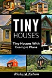 Tiny Houses: Tiny House Living with Example Plans (Tiny House Living, Tiny House Plans) (Volume 1)