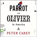 Parrot and Olivier in America Audiobook by Peter Carey Narrated by Humphrey Bower