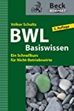 BWL Basiswissen: Ein Schnellkurs f�r Nicht-Betriebswirte