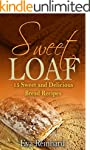 Sweet Loaf: 15 Sweet and Delicious Br...