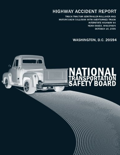 Truck-Tractor Semitrailer Rollover and Motorcoach Collision With Overturned Truck, Interstate Highway 94, Near Osseo, Wisconsin, October 16, 2005: Highway Accident Report NTSB/HAR-08/02 PDF