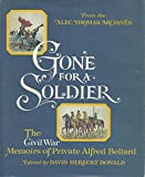 From the Alec Thomas Archives: Gone for a Soldier- The Civil War Memoirs of Private Alfred Bellard (0316088331) by David Herbert Donald