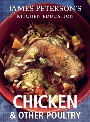 James Patterson - Chicken and Other Poultry: James Peterson's Kitchen Education: Recipes and Techniques from Cooking