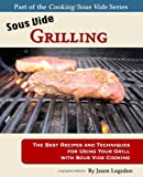 Sous Vide Grilling: The Best Recipes and Techniques for Using Your Grill with Sous Vide Cooking (Cooking Sous Vide)
