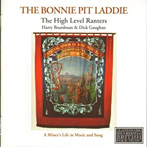 The Bonnie Pit Laddie: A Miner's Life in Music and Song
