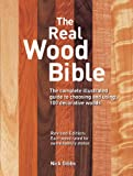 Nick Gibbs The Real Wood Bible: The Complete Illustrated Guide to Choosing and Using 100 Decorative Woods