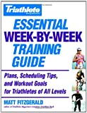 Triathlete Magazines Essential Week-by-Week Training Guide: Plans, Scheduling Tips, and Workout Goals for Triathletes of All Levels