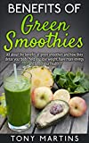 Green Smoothies: Benefits Of Green Smoothies: All about the benefits of green smoothies and how they detox your body, help you lose weight, have more energy ... Ultimate Guide To Weight Loss Book 2)