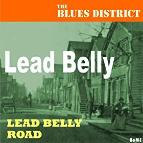 Lead Belly Road - Lead Belly (Year Unknown)