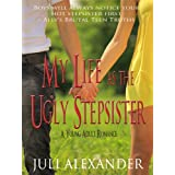 My Life as the Ugly Stepsister (A Young Adult Romance) ~ Juli Alexander
