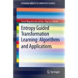 Entropy Guided Transformation Learning: Algorithms and Applications (SpringerBriefs in Computer Science)