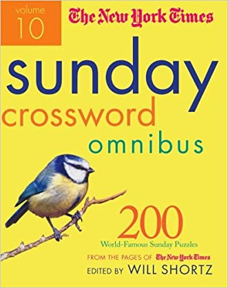 The New York Times Sunday Crossword Omnibus Volume 10: 200 World-Famous Sunday Puzzles from the Pages of The New York Times (New York Times Sunday Crosswords Omnibus)