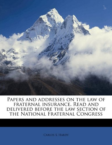 Papers and addresses on the law of fraternal insurance. Read and delivered before the law section of the National Fraternal Congress Volume 2