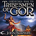 Tribesmen of Gor: Gorean Saga, Book 10 (       UNABRIDGED) by John Norman Narrated by Ralph Lister