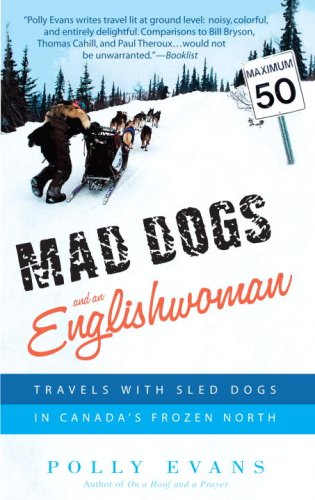 Mad Dogs and an Englishwoman: Travels  Sled Dogs