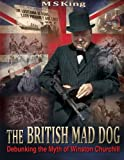 img - for The British Mad Dog: Debunking the Myth of Winston Churchill book / textbook / text book