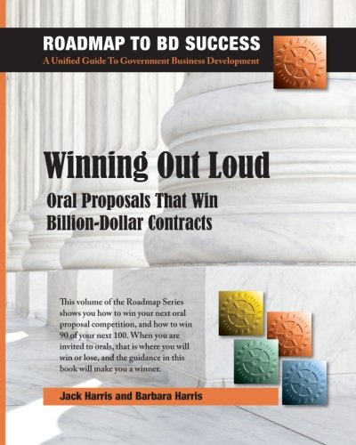 Winning Out Loud: Oral Proposals That Win Billion-Dollar Contracts (The Roadmap To BD Success), by Jack Harris, Barbara Harris