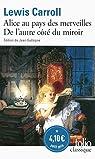Les Aventures d'Alice au pays des merveilles - Ce qu'Alice trouva de l'autre c�t� du miroir par Carroll