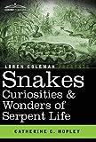 Snakes Curiosities & Wonders of Serpent Life by Catherine C. HopleyLoren Coleman (Introduction)