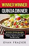 Winner Winner Quinoa Dinner: 30 Taste-Tested Quinoa Recipes for Gluten-Free Diets, Vegans, Vegetarians, and The Rest of Us