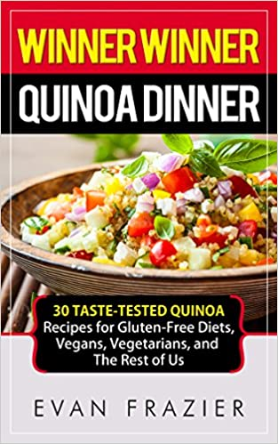 Winner Winner Quinoa Dinner: 30 Taste-Tested Quinoa Recipes for Gluten-Free Diets, Vegans, Vegetarians, and The Rest of Us