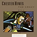 The Crazy Kill: A Grave Digger & Coffin Ed Novel (       UNABRIDGED) by Chester Himes Narrated by Dion Graham