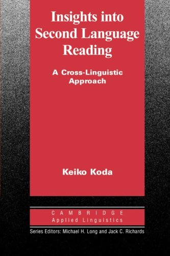 Insights into Second Language Reading: A Cross-Linguistic Approach (Cambridge Applied Linguistics)