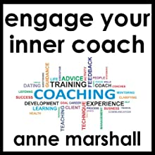 Engage Your Inner Coach: Self Coaching Made Easy (       UNABRIDGED) by Anne Marshall Narrated by Anne Marshall