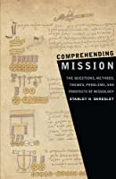 Comprehending Mission:  The Questions Methods, Themes, Problems , and Prospects of Mission