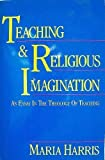 img - for Teaching and Religious Imagination: An Essay in the Theology of Teaching book / textbook / text book