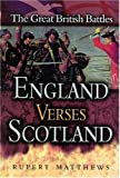 Rupert Matthews England Versus Scotland: Great British Battles