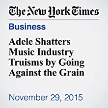 Adele Shatters Music Industry Truisms by Going Against the Grain (       UNABRIDGED) by Ben Sisario Narrated by Kristi Burns
