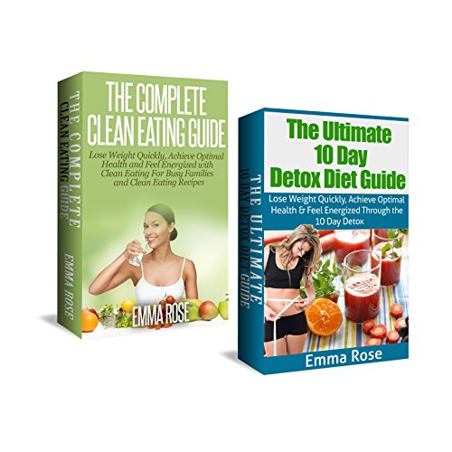 The Clean Eating Guide & The 10 Day Detox Diet Guide Box Set: Lose Weight Quickly, Achieve Optimal Health & Feel Energized: Clean Diet, Clean Eating Cookbook ... Day Detox, Detox Diet, Weight Loss)