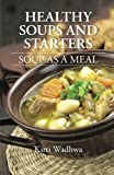 Healthy Soups and Starters: Soup as a Meal