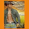 Cowboy Crazy: The Dalton Boys, Book 1 Audiobook by Em Petrova Narrated by J. R. Lowe