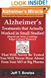 Alzheimer's Treatments  That Actually Worked  In Small Studies!  (Based On New, Cutting-Edge,  Correct Theory!)  That Will Never Be Tested &  You Will Never Hear About From Your MD Or Big Pharma !