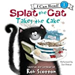 Splat the Cat Takes the Cake (       UNABRIDGED) by Rob Scotton Narrated by Dan Bittner