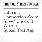 Internet Connection Seem Slow? Check It With a Speed-Test App | Nathan Olivarez-Giles
