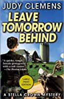 Leave Tomorrow Behind: A Stella Crown Mystery