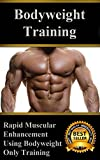 Bodyweight Training: Rapid Muscular Enhancement Using Bodyweight Only Training