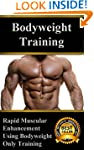 Bodyweight Training: Rapid Muscular E...
