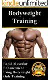 Bodyweight Training: Rapid Muscular Enhancement Using Bodyweight Only Training (English Edition)
