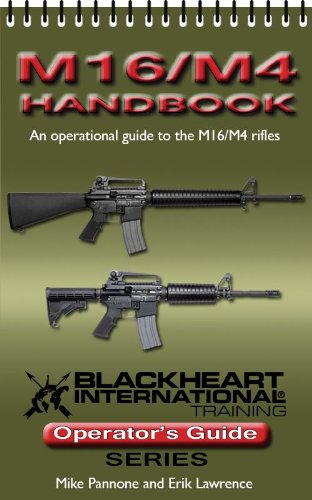 M16/M4 Handbook (An Operational Guide to the M16/M4 Rifles) (Blackheart International Training Operator's Guide Series)