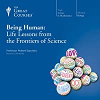 Being Human: Life Lessons from the Frontiers of Science Vortrag von  The Great Courses, Robert Sapolsky Gesprochen von: Professor Robert Sapolsky