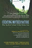 Cheating Mother Nature: What You Need To Know To Beat Chronic Pain