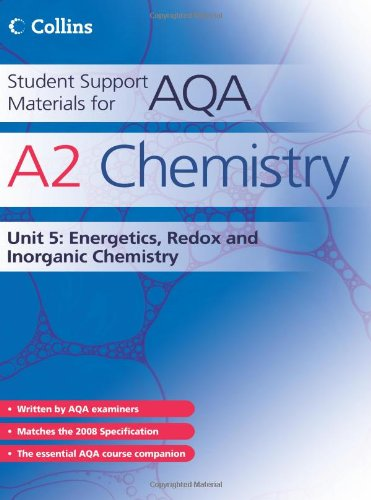 Student Support Materials for AQA - A2 Chemistry Unit 5: Energetics, Redox and Inorganic Chemistry: Energetics, Redox and Inorganic Chemistry Unit 5