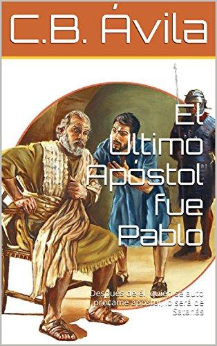 El Último Apóstol fue Pablo: Después de él, quien se auto proclame apóstol, lo será pero de Satanás