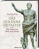 Das Goldene Zeitalter: Wie Augustus Rom neu erfand